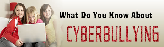 What do you know about Cyberbullying